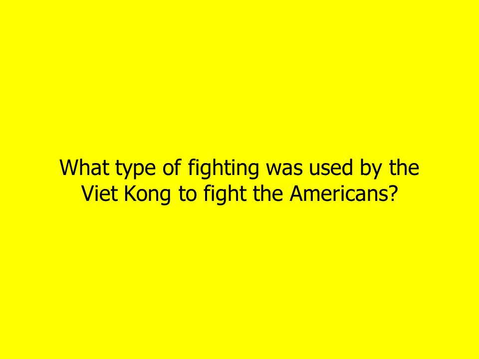 What type of fighting was used by the Viet Kong to fight the Americans