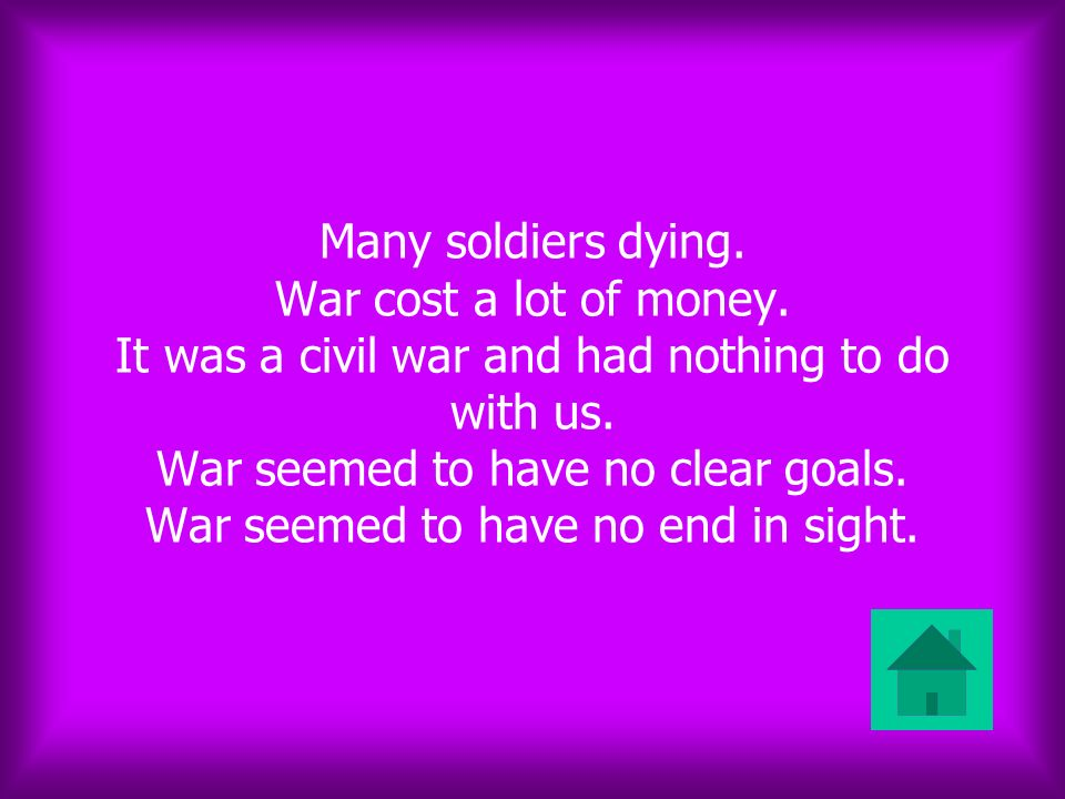 Many soldiers dying. War cost a lot of money. It was a civil war and had nothing to do with us.