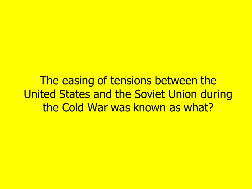 The easing of tensions between the United States and the Soviet Union during the Cold War was known as what