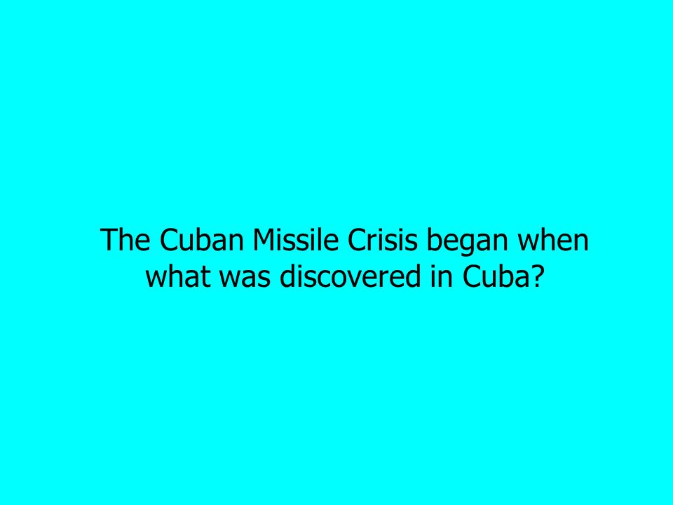 The Cuban Missile Crisis began when what was discovered in Cuba