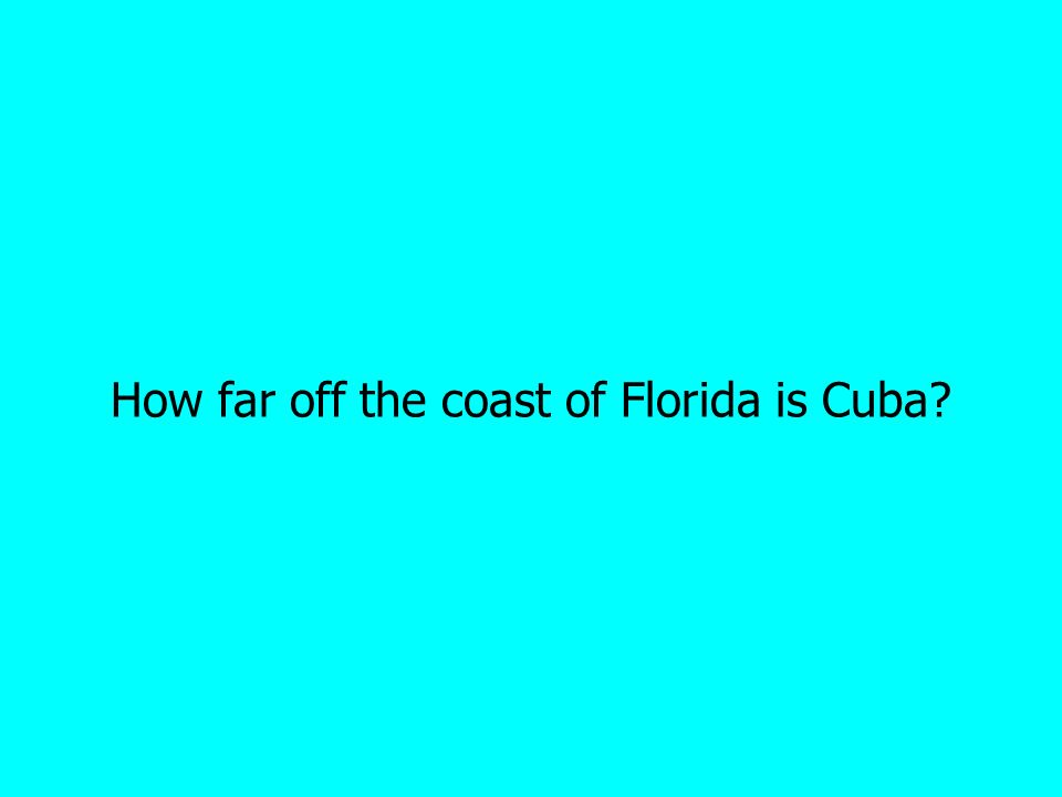 How far off the coast of Florida is Cuba