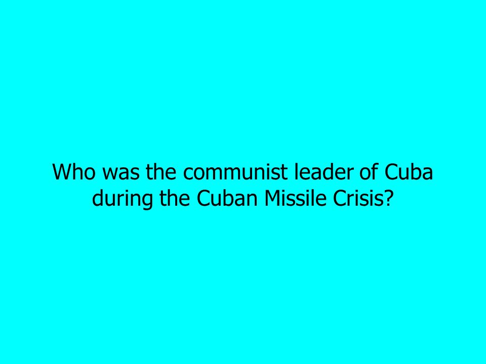 Who was the communist leader of Cuba during the Cuban Missile Crisis