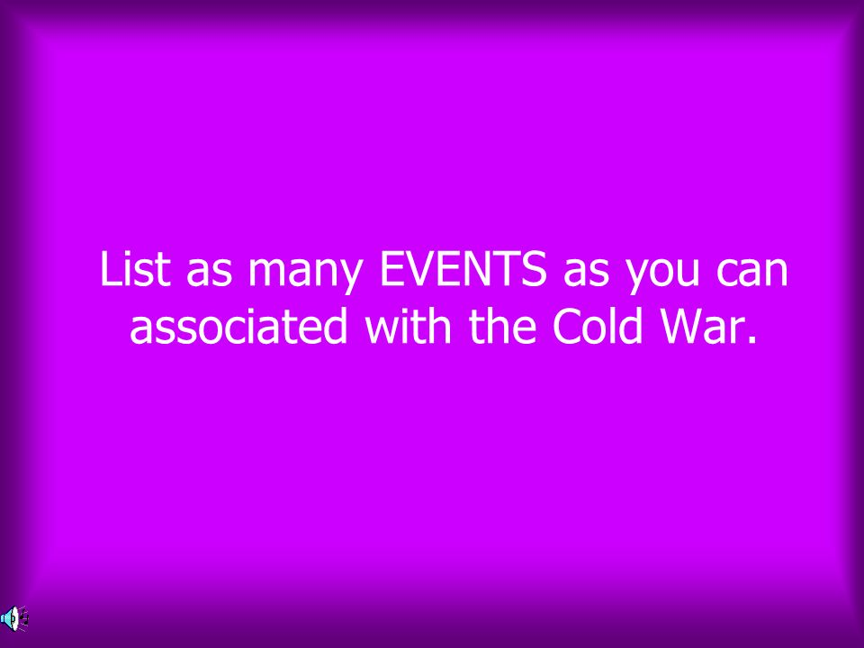 List as many EVENTS as you can associated with the Cold War.