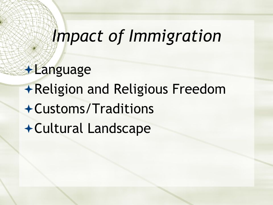 Impact of Immigration  Language  Religion and Religious Freedom  Customs/Traditions  Cultural Landscape