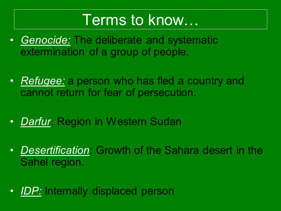 Terms to know… Genocide: The deliberate and systematic extermination of a group of people.