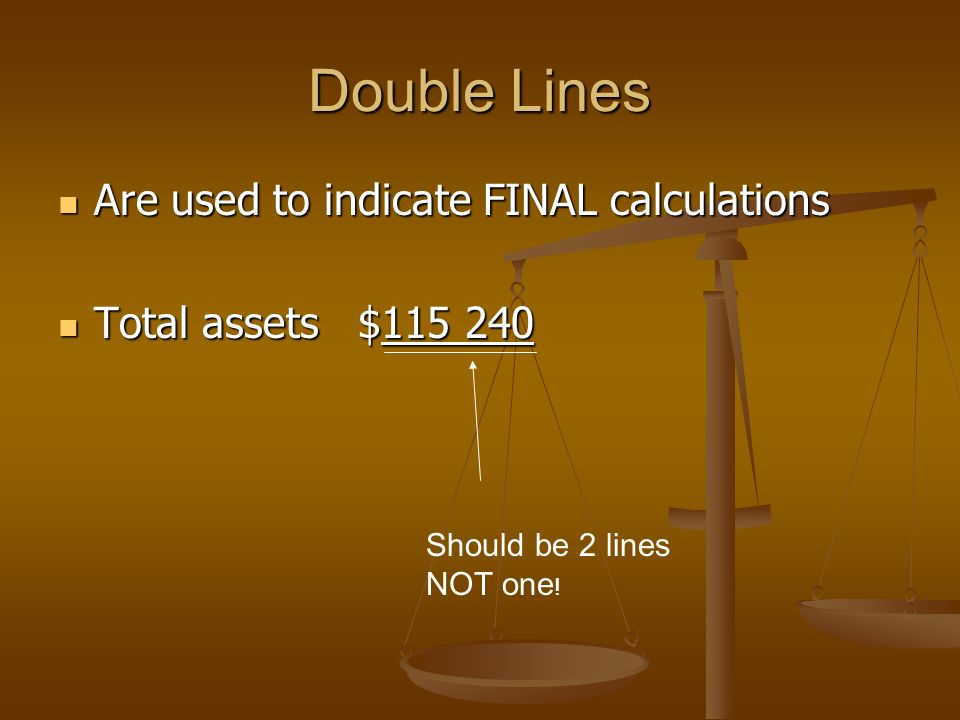 Line usage in accounting A single line is used when adding a subtotal A single line is used when adding a subtotal Cash $5 000 Cash $5 000 Accts receivable Accts receivable T.