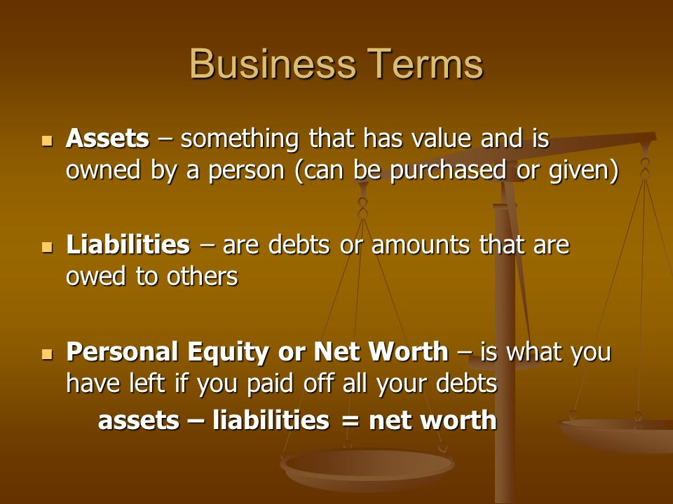 Important Terms Accounting - the process of recording, analyzing and interpreting the economic activities of a business Accounting - the process of recording, analyzing and interpreting the economic activities of a business Transaction – when something that has value is exchanged for something else that has value (e.g.