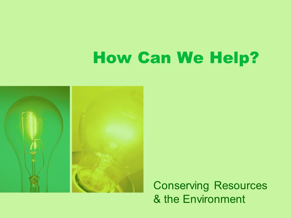 How Can We Help Conserving Resources & the Environment