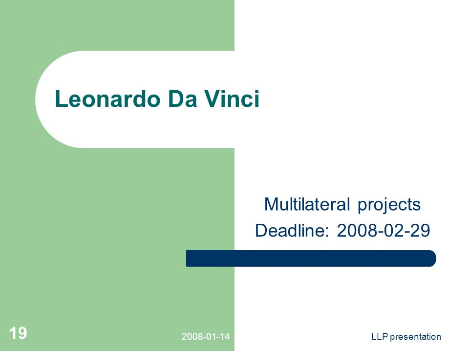 LLP presentation 19 Leonardo Da Vinci Multilateral projects Deadline: