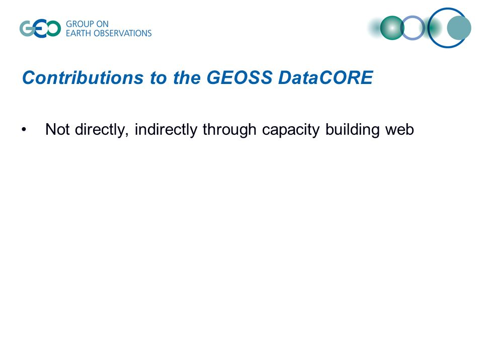 Contributions to the GEOSS DataCORE Not directly, indirectly through capacity building web