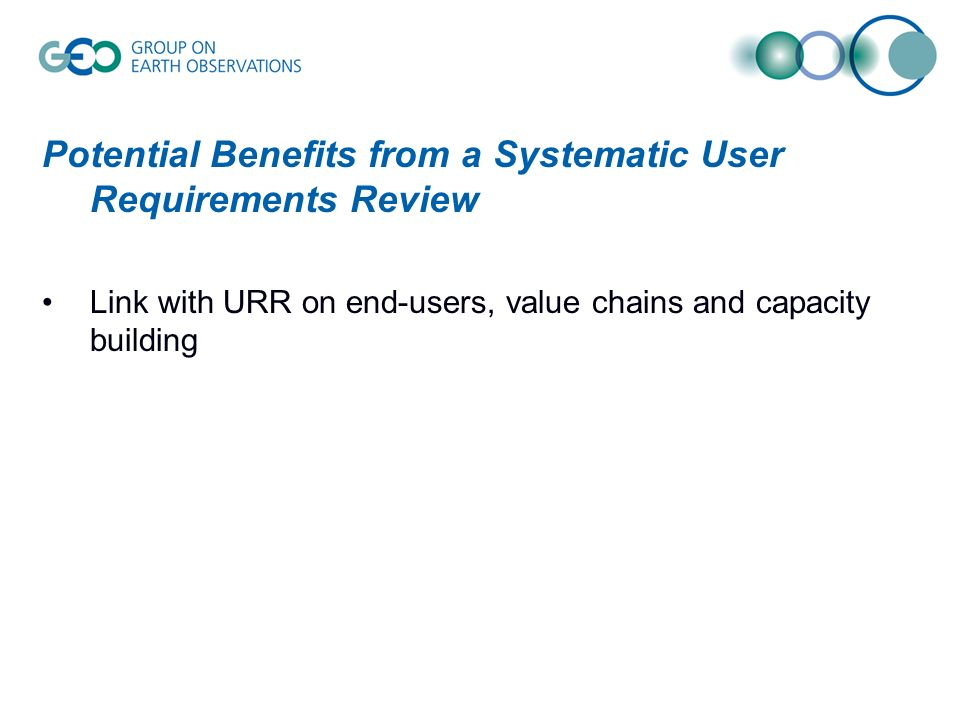 Potential Benefits from a Systematic User Requirements Review Link with URR on end-users, value chains and capacity building