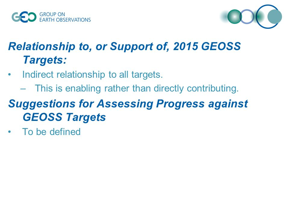 Relationship to, or Support of, 2015 GEOSS Targets: Indirect relationship to all targets.