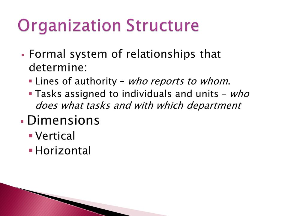  Formal system of relationships that determine:  Lines of authority – who reports to whom.