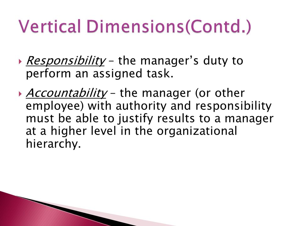  Responsibility – the manager's duty to perform an assigned task.