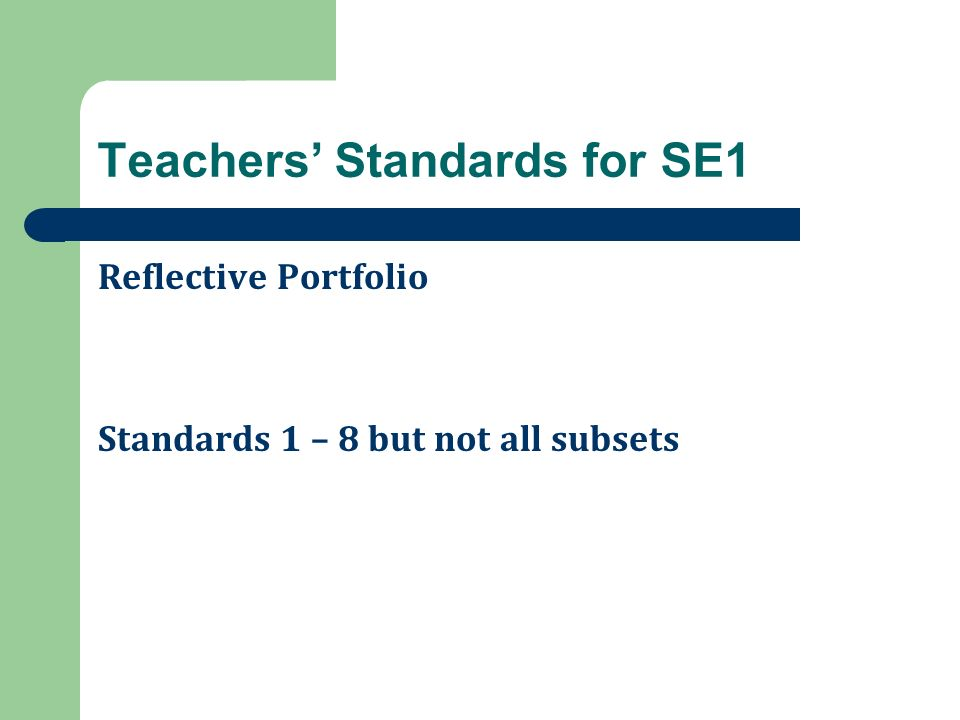 Teachers' Standards for SE1 Reflective Portfolio Standards 1 – 8 but not all subsets