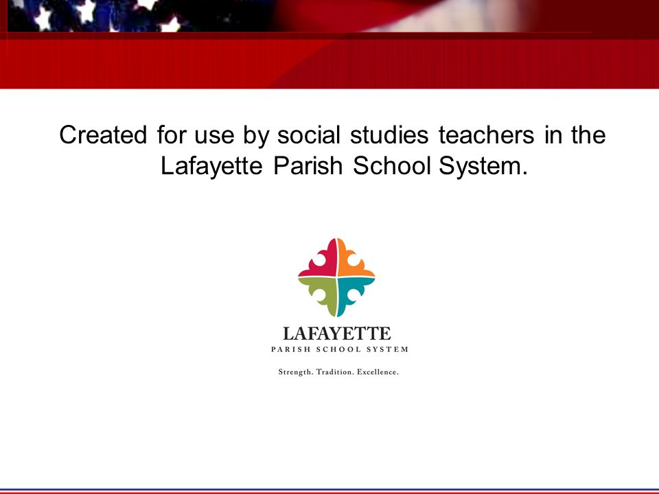 Created for use by social studies teachers in the Lafayette Parish School System.