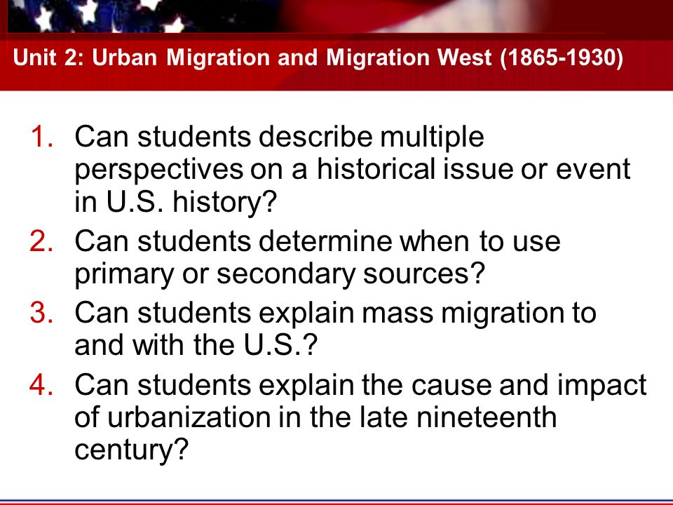 Unit 2: Urban Migration and Migration West ( ) 1.Can students describe multiple perspectives on a historical issue or event in U.S.