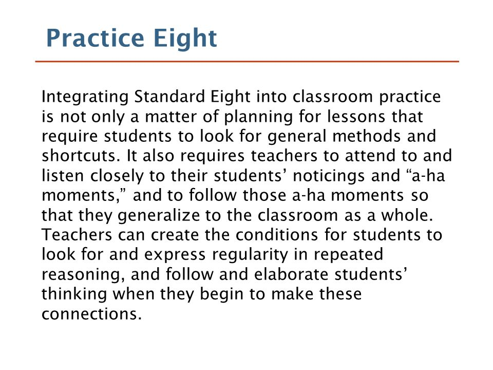Practice Eight Integrating Standard Eight into classroom practice is not only a matter of planning for lessons that require students to look for general methods and shortcuts.
