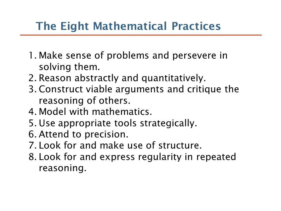 The Eight Mathematical Practices 1.Make sense of problems and persevere in solving them.