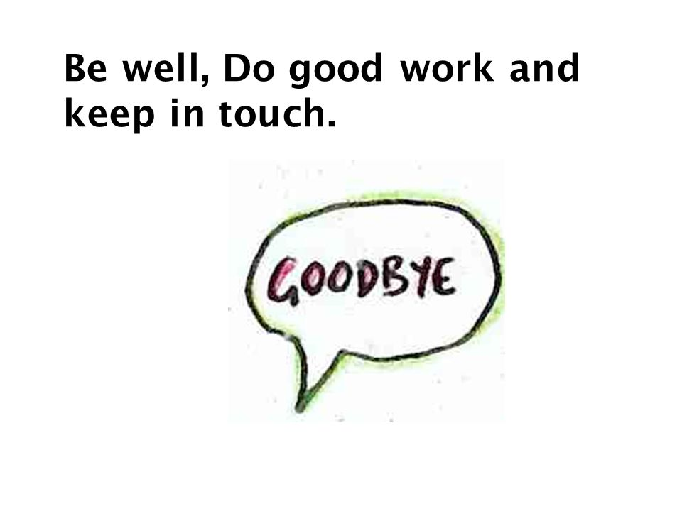Be well, Do good work and keep in touch.