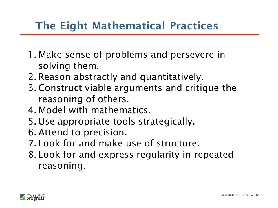 Measured Progress ©2012 The Eight Mathematical Practices 1.Make sense of problems and persevere in solving them.