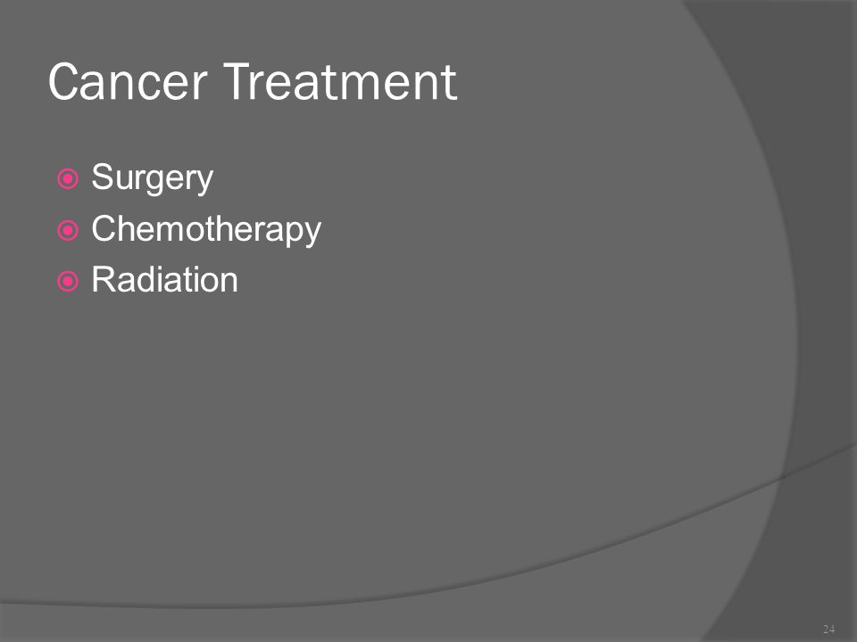 Cancer Treatment  Surgery  Chemotherapy  Radiation 24