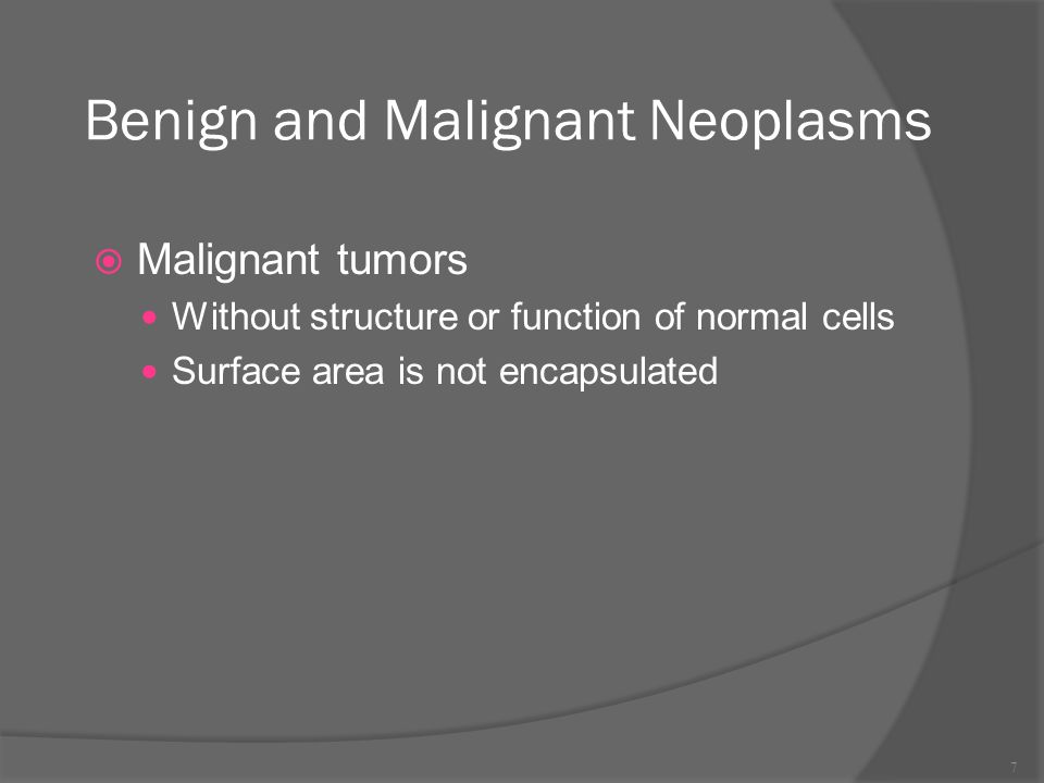 Benign and Malignant Neoplasms  Malignant tumors Without structure or function of normal cells Surface area is not encapsulated 7