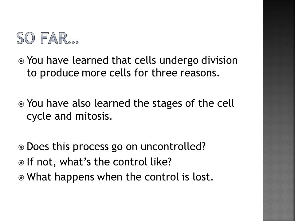  You have learned that cells undergo division to produce more cells for three reasons.