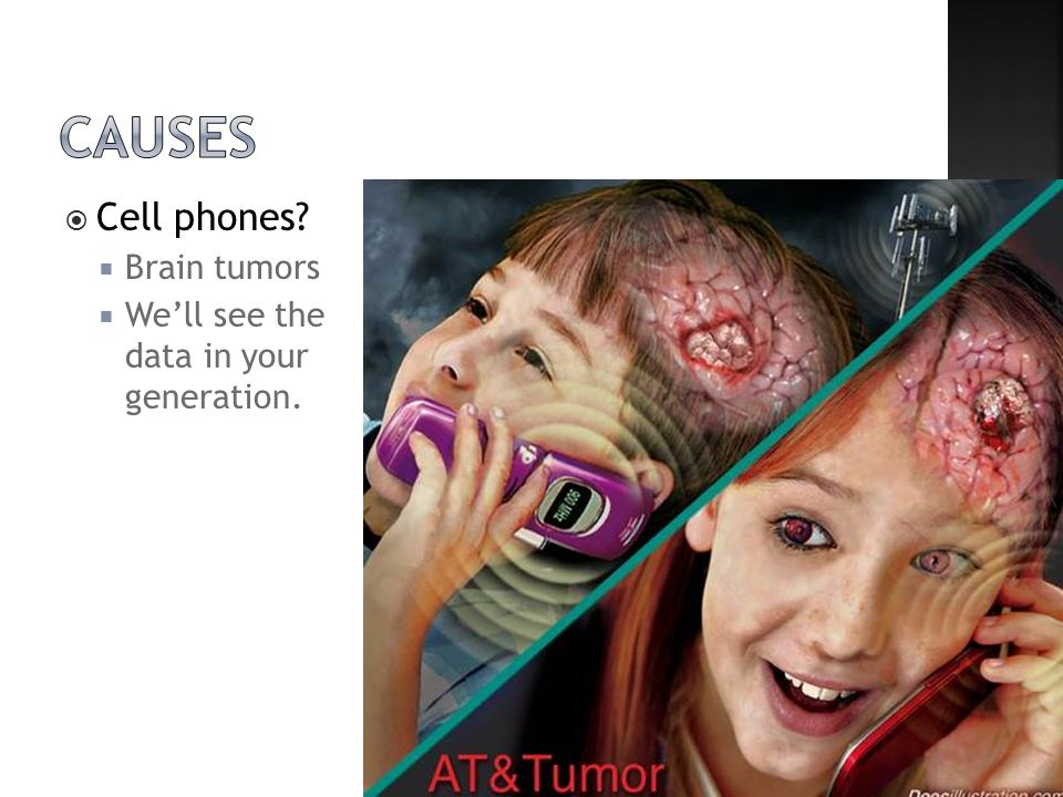 Cell phones  Brain tumors  We'll see the data in your generation.