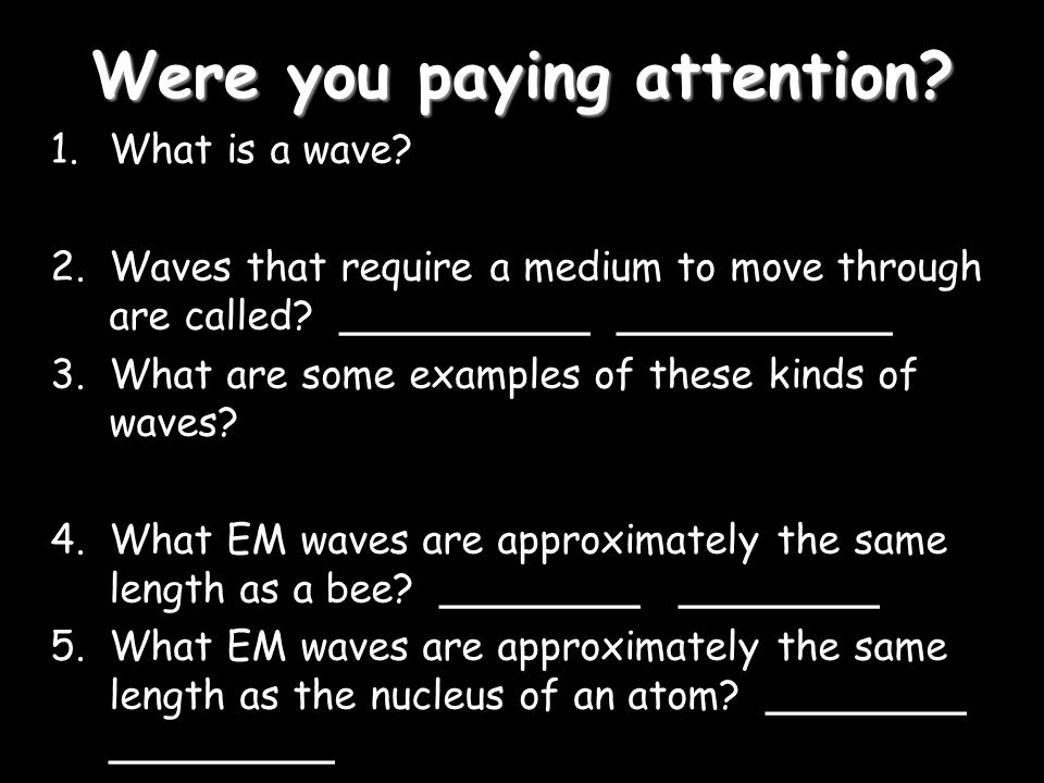 Were you paying attention. 1.What is a wave.