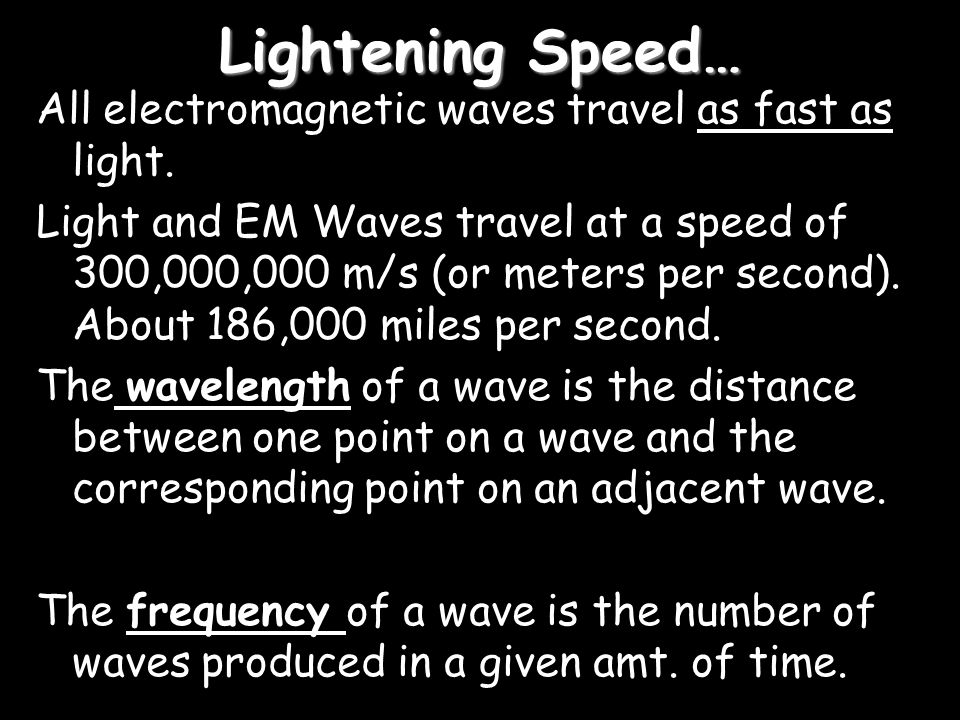 Lightening Speed… All electromagnetic waves travel as fast as light.