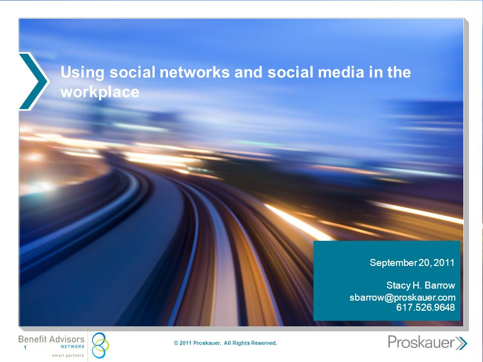 Using social networks and social media in the workplace © 2011 Proskauer.