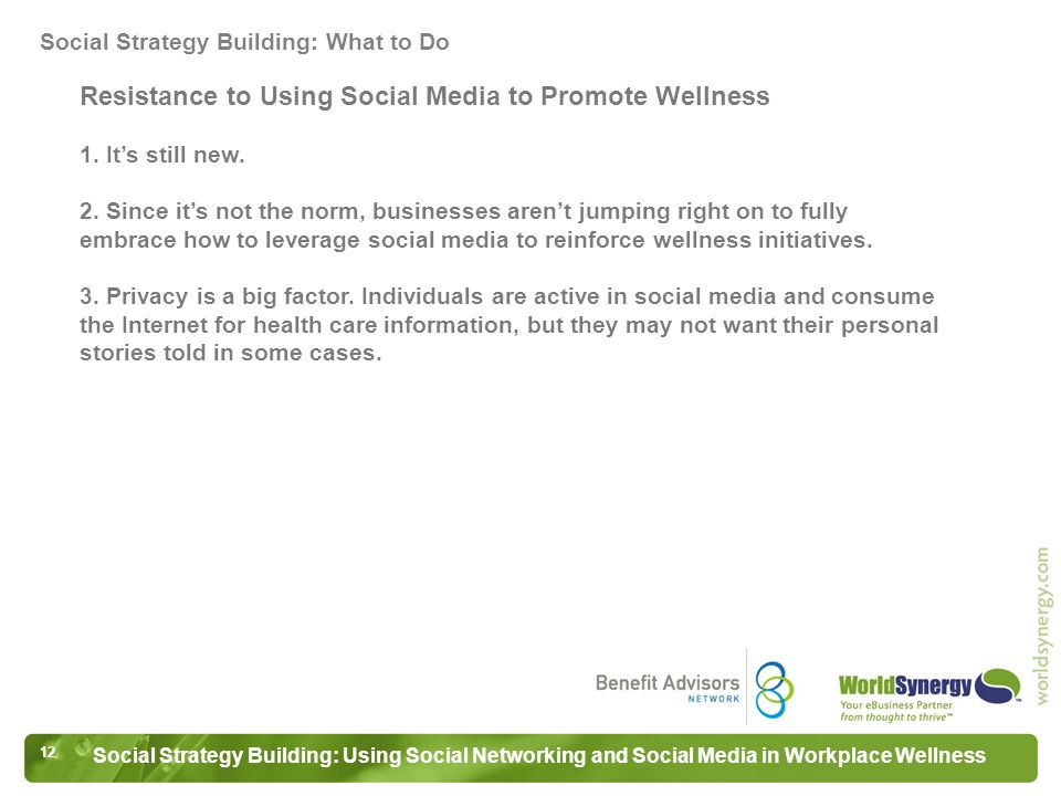 12 Social Strategy Building: Using Social Networking and Social Media in Workplace Wellness Resistance to Using Social Media to Promote Wellness 1.