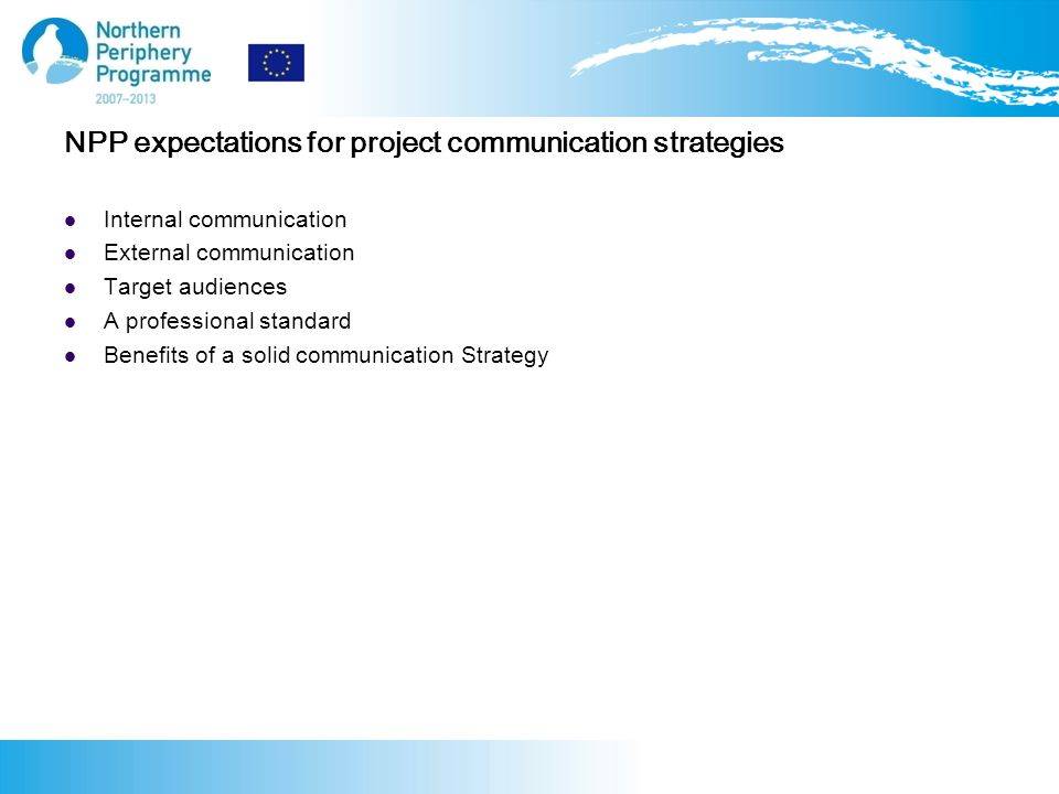 NPP expectations for project communication strategies Internal communication External communication Target audiences A professional standard Benefits of a solid communication Strategy