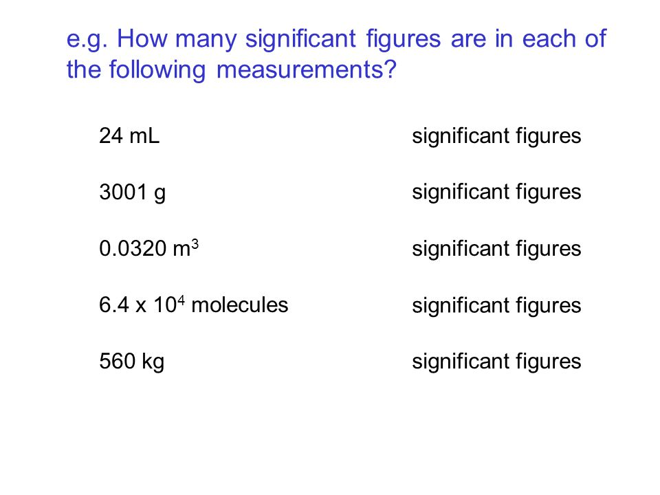e.g. How many significant figures are in each of the following measurements.