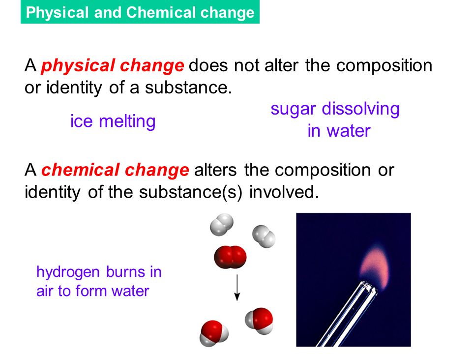 A physical change does not alter the composition or identity of a substance.
