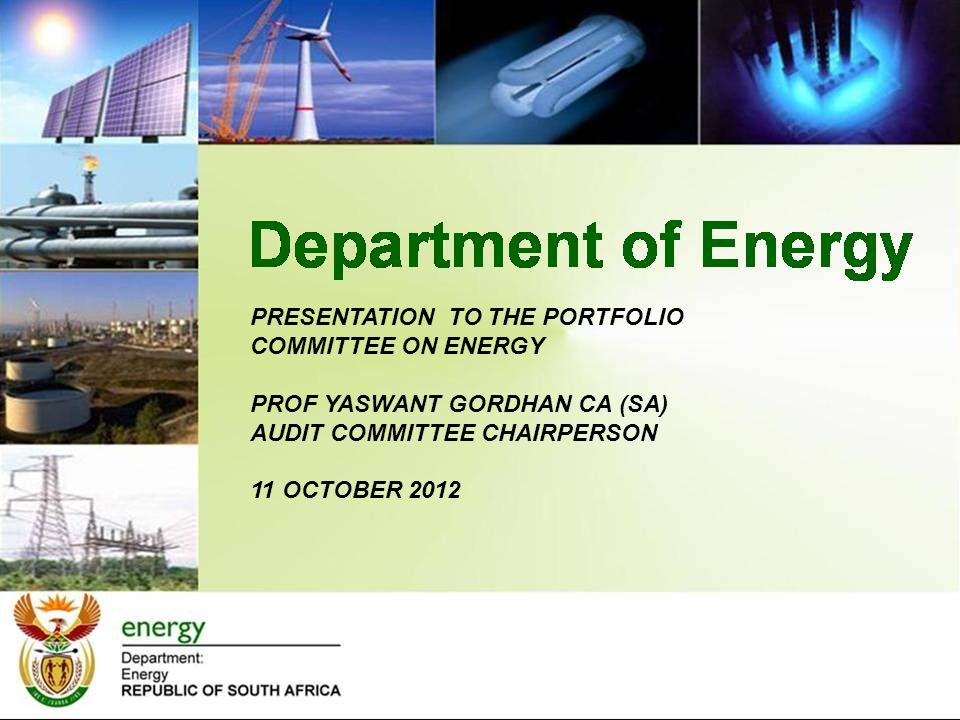 PRESENTATION TO THE PORTFOLIO COMMITTEE ON ENERGY PROF YASWANT GORDHAN CA (SA) AUDIT COMMITTEE CHAIRPERSON 11 OCTOBER 2012