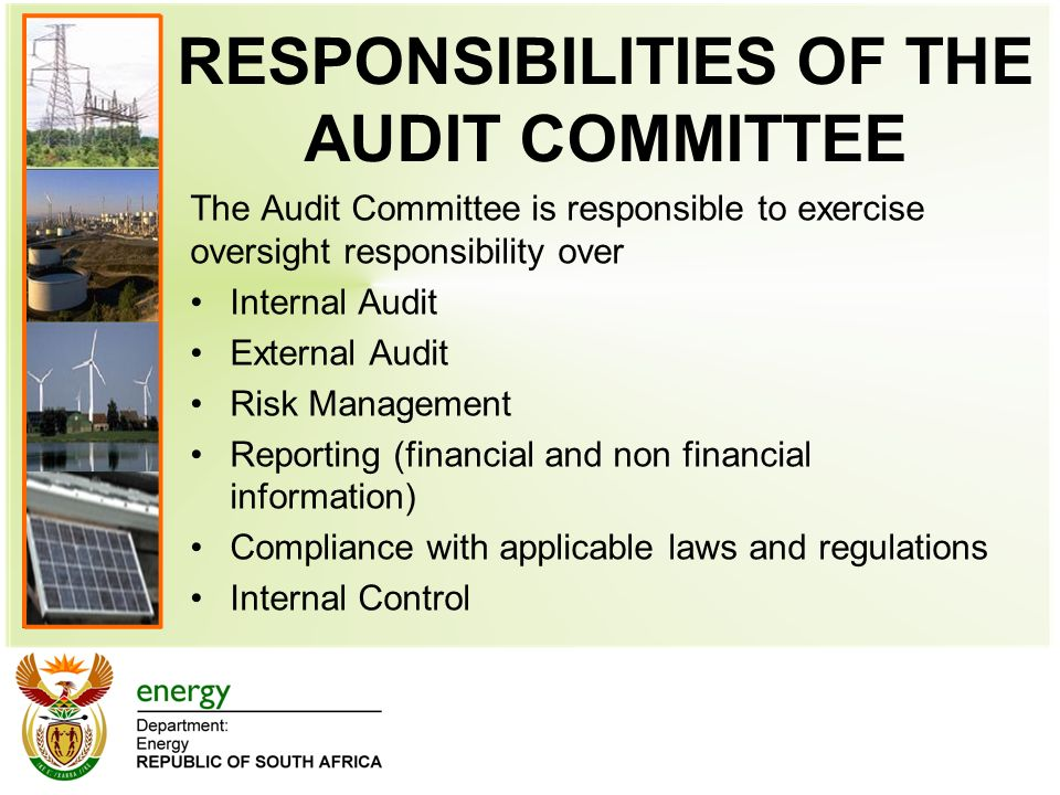 RESPONSIBILITIES OF THE AUDIT COMMITTEE The Audit Committee is responsible to exercise oversight responsibility over Internal Audit External Audit Risk Management Reporting (financial and non financial information) Compliance with applicable laws and regulations Internal Control