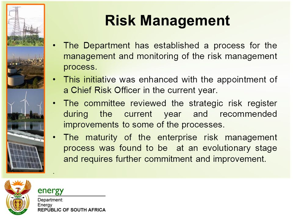 Risk Management The Department has established a process for the management and monitoring of the risk management process.