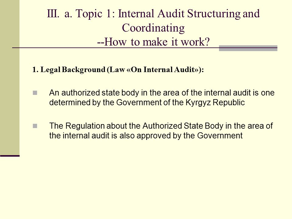 III. a. Topic 1: Internal Audit Structuring and Coordinating --How to make it work.