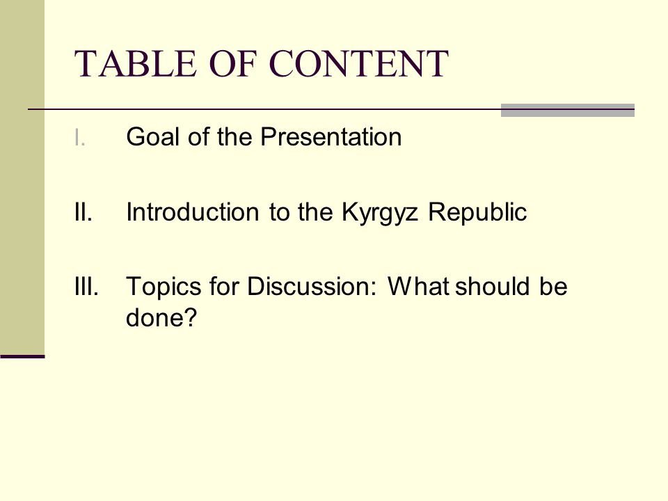 TABLE OF CONTENT I. Goal of the Presentation II. Introduction to the Kyrgyz Republic III.