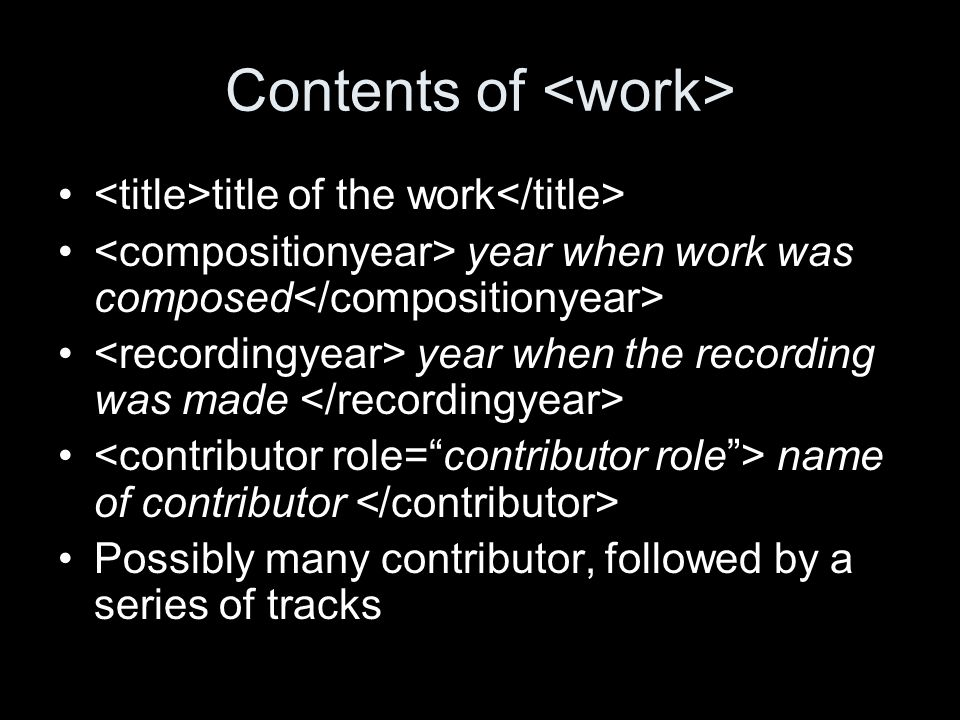 Contents of title of the work year when work was composed year when the recording was made name of contributor Possibly many contributor, followed by a series of tracks