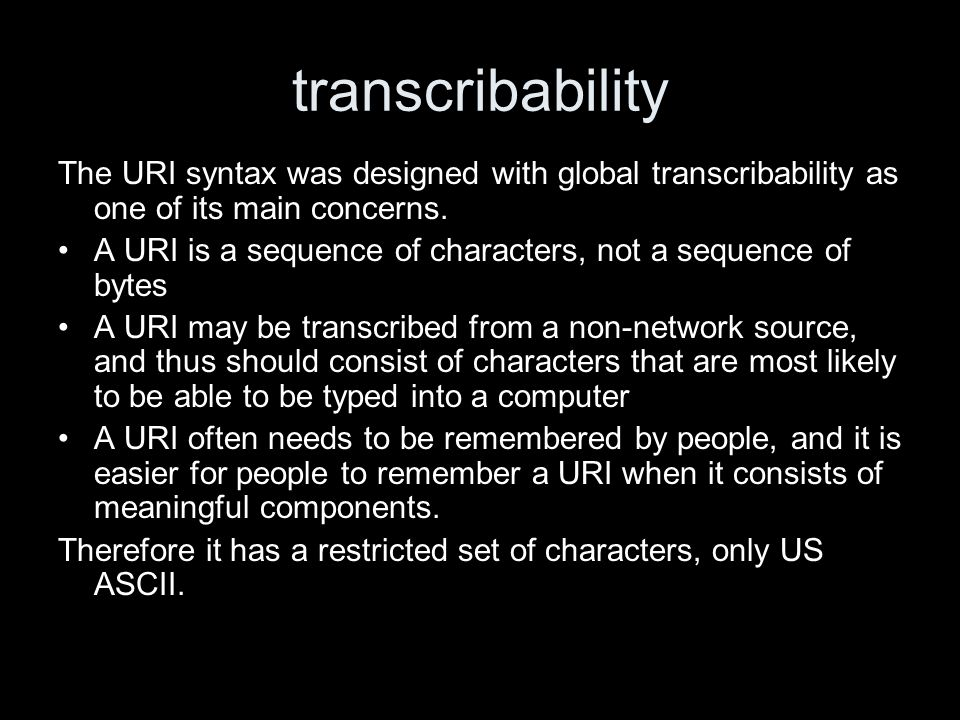 transcribability The URI syntax was designed with global transcribability as one of its main concerns.