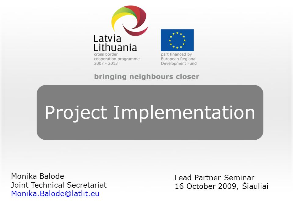 Project Implementation Monika Balode Joint Technical Secretariat Lead Partner Seminar 16 October 2009, Šiauliai