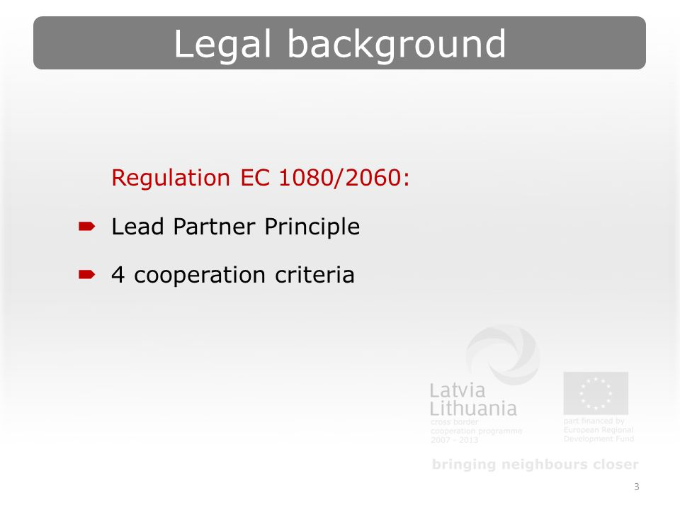 Legal background 3 Regulation EC 1080/2060:  Lead Partner Principle  4 cooperation criteria