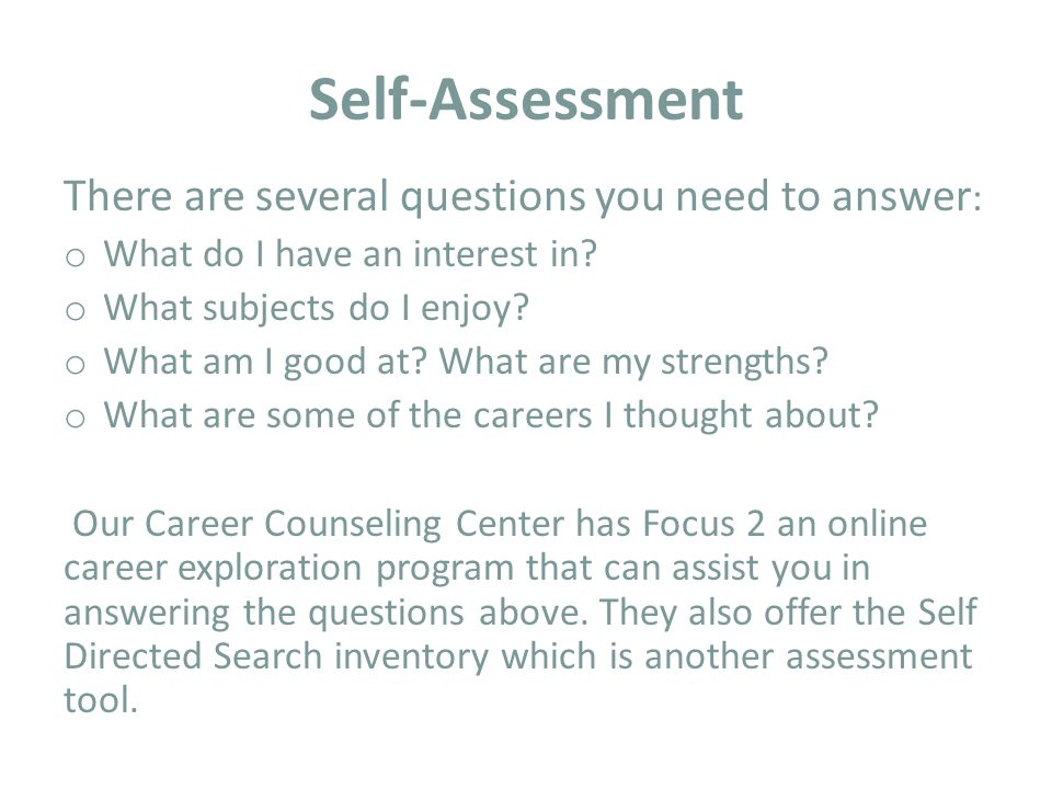 Self-Assessment There are several questions you need to answer : o What do I have an interest in.