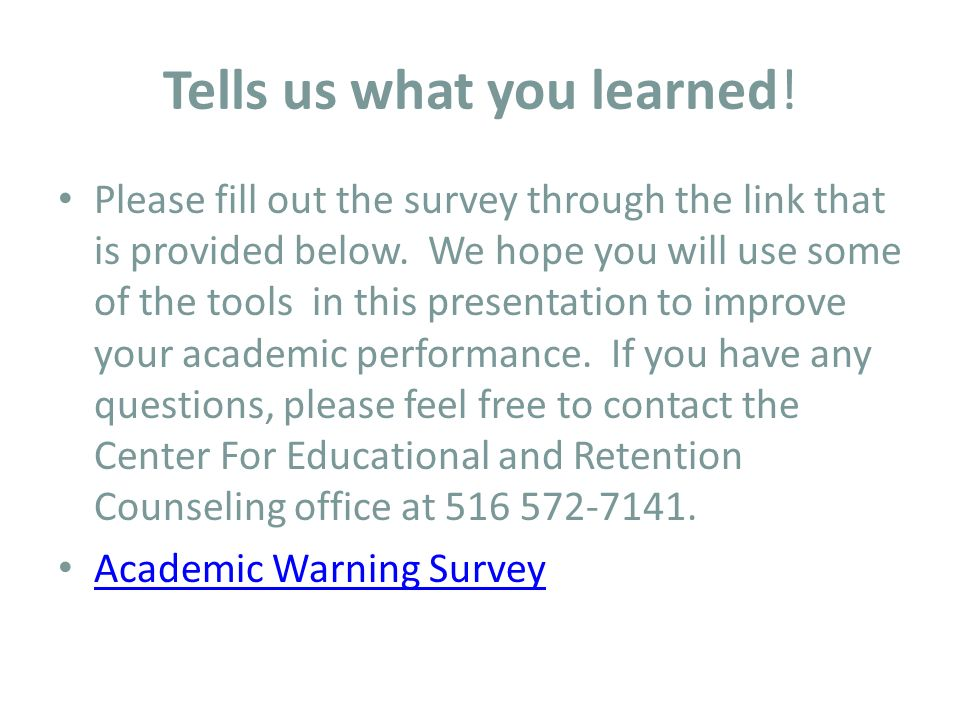 Tells us what you learned. Please fill out the survey through the link that is provided below.