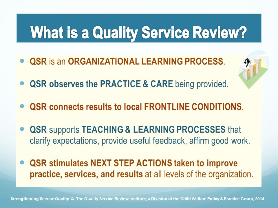 QSR is an ORGANIZATIONAL LEARNING PROCESS. QSR observes the PRACTICE & CARE being provided.