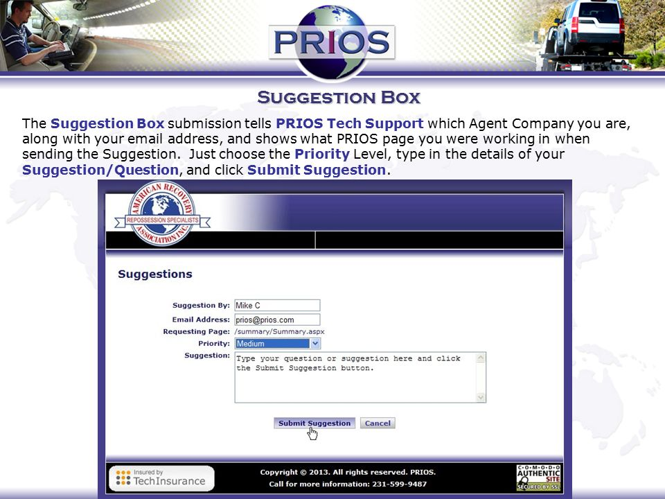 Suggestion Box The Suggestion Box submission tells PRIOS Tech Support which Agent Company you are, along with your  address, and shows what PRIOS page you were working in when sending the Suggestion.