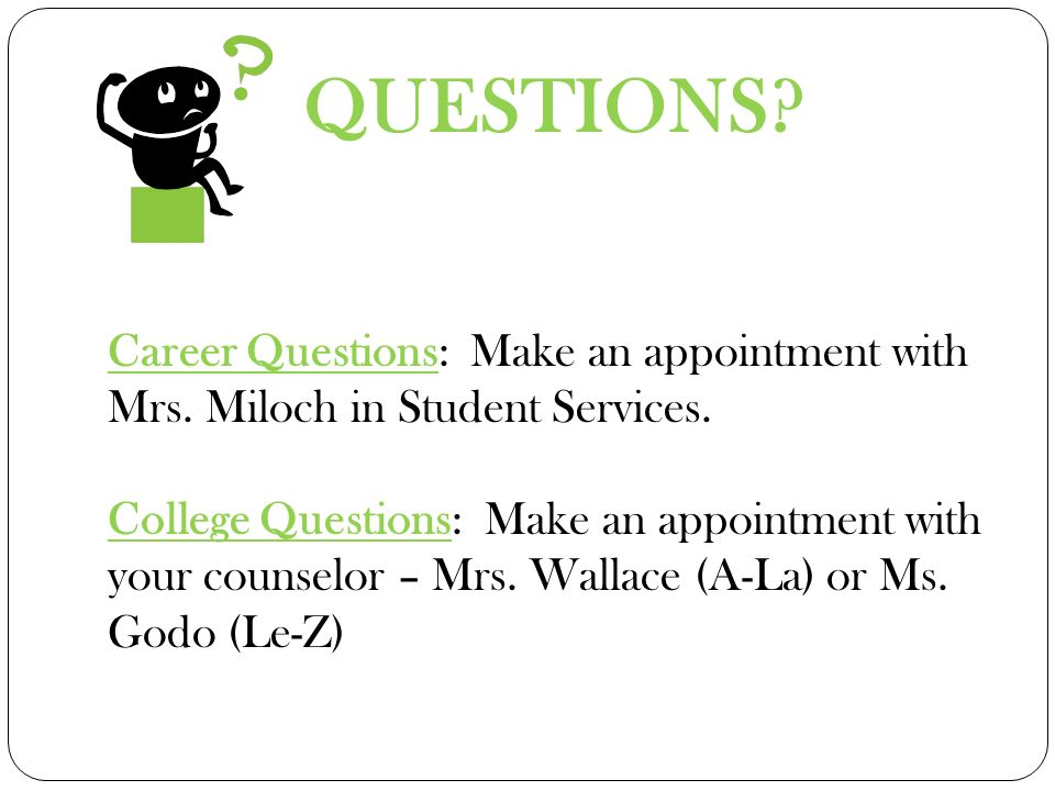 QUESTIONS. Career Questions: Make an appointment with Mrs.